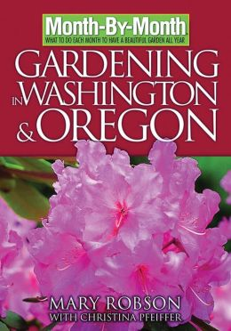 Month-by-month Gardening In Washington & Oregon: What To Do Each Month To Have A Beautiful Garden All Year