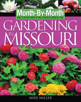 Month by Month Gardening in Missouri: What to Do Each Month to Have a Beautiful Garden All Year (Month-By-Month Series)