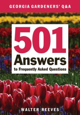 Georgia Gardeners' Q and A: 501 Answers to Frequently Asked Questions
