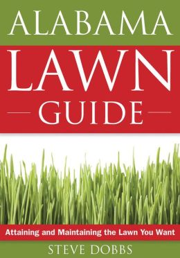 The Alabama Lawn Guide: Attaining and Maintaining the Lawn You Want