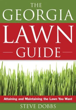 The Georgia Lawn Guide: Attaining and Maintaining the Lawn You Want