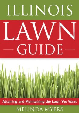 Illinois Lawn Guide: Attaining and Maintaining the Lawn You Want