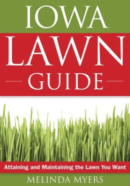 Iowa Lawn Guide: Attaining and Maintaining the Lawn You Want