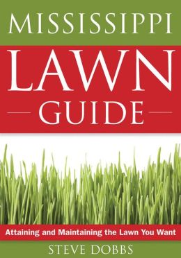 The Mississippi Lawn Guide: Attaining and Maintaining the Lawn You Want