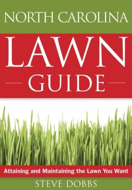 The North Carolina Lawn Guide: Attaining and Maintaining the Lawn You Want