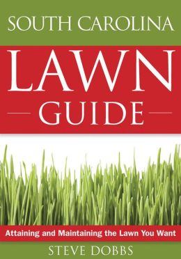 The South Carolina Lawn Guide: Attaining and Maintaining the Lawn You Want
