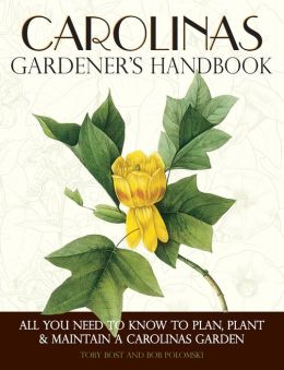 Carolinas Gardener's Handbook: All You Need to Know to Plan, Plant and Maintain a Carolinas Garden
