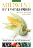 Book Cover Image. Title: Midwest Fruit & Vegetable Gardening:  Plant, Grow, and Harvest the Best Edibles - Illinois, Indiana, Iowa, Kansas, Michigan, Minnesota, Missouri, Nebraska, North Dakota, Ohio, South Dakota & Wisconsin, Author: Katie Elzer-Peters