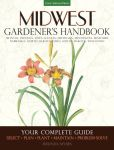 Book Cover Image. Title: Midwest Gardener's Handbook:  Your Complete Guide: Select * Plan * Plant * Maintain * Problem-solve - North Dakota, South Dakota, Nebraska, Kansas, Missouri, Iowa, Minnesota, Wisconsin, Illinois, Indiana, Michigan, Ohio, Author: Melinda Myers