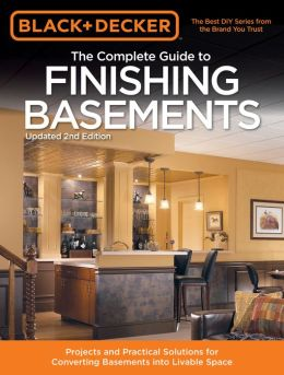 Black & Decker The Complete Guide to Finishing Basements: Projects and Practical Solutions for Converting Basements into Livable Space