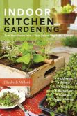 Book Cover Image. Title: Indoor Kitchen Gardening:  Turn Your Home Into a Year-round Vegetable Garden - Microgreens - Sprouts - Herbs - Mushrooms - Tomatoes, Peppers & More, Author: Elizabeth Millard