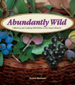 Abundantly Wild: Collecting & Cooking Wild Edibles of the Upper Midwest