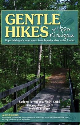 Gentle Hikes of Upper Michigan: Upper Michigan's Most Scenic Lake Superior Hikes under 3 Miles
