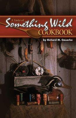 Taste of Something Wild Cookbook