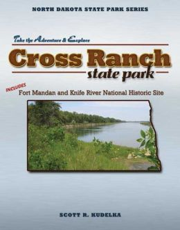 North Dakota State Park Series: Cross Ranch/Fort Mandan/Knife River