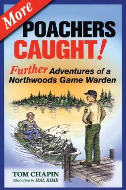 More Poachers Caught!: Further Adventures of a Northwoods Game Warden (Revised)