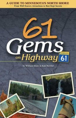 61 Gems on Highway 61: A Guide to Minnesota's North Shore¿from Well Known Attractions to Best Kept Secrets