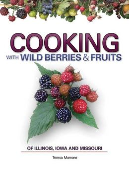 Cooking with Wild Berries and Fruits of Illinois, Iowa and Missouri