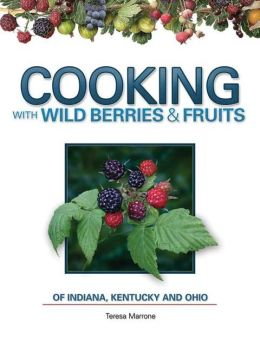 Cooking with Wild Berries & Fruits of Indiana, Kentucky and Ohio