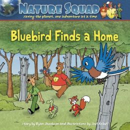 Bluebird Finds a Home (Nature Squad Series)