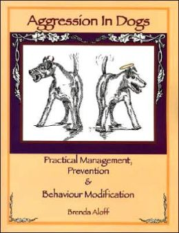 Aggression in Dogs: Practical Management Prevention and Behavior Modification