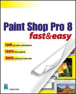 Paint Shop Pro 8 Fast and Easy