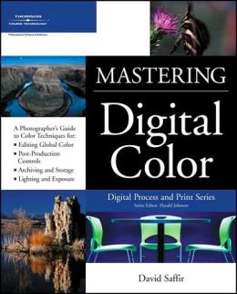 Mastering Digital Color: A Photographer's and Artist's Guide to Controlling Color