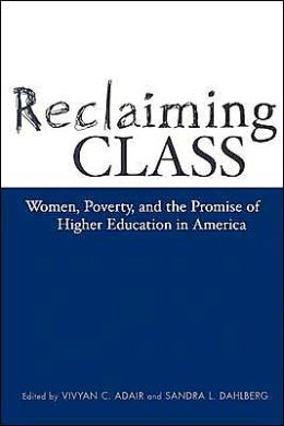 Reclaiming Class: Women, Poverty, and the Promise of Higher Education in America