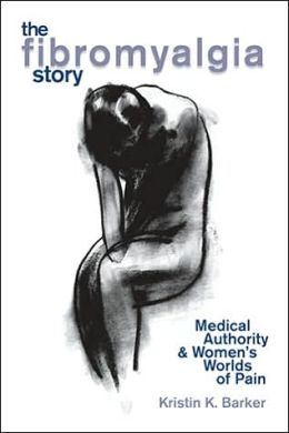 The Fibromyalgia Story: Medical Authority and Women's Worlds of Pain