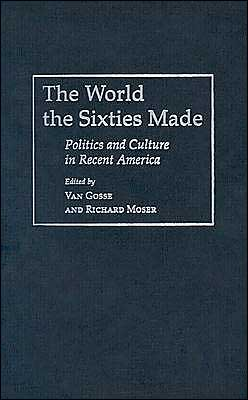 The World the Sixties Made: Politics and Culture in Recent America