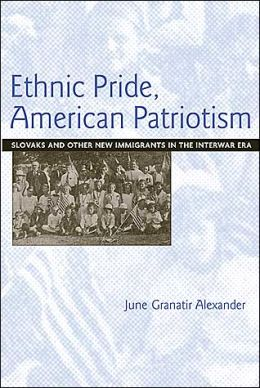 Ethnic Pride, American Patriotism: Slovaks and Other New Immigrants in the Interwar Era