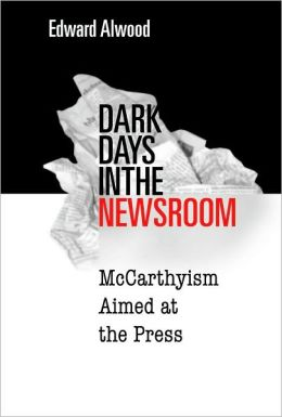Dark Days in the Newsroom: McCarthyism Aimed at the Press