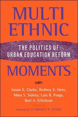 Multiethnic Moments: The Politics of Urban Education Reform