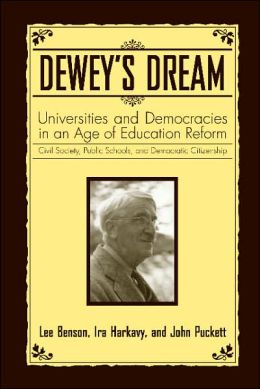 Dewey's Dream: Universities and Democracies in an Age of Education Reform - Civil Society, Public Schools, and Democratic Citizenship