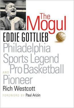The Mogul: Eddie Gottlieb and Philadelphia Sports Legend and Pro Basketball Player