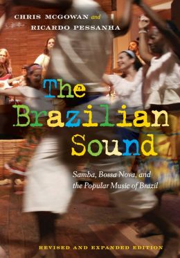 The Brazilian Sound: Samba, Bossa Nova, and the Popular Music of Brazil