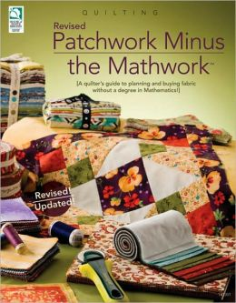 Patchwork Minus the Mathwork: A Quilter's Guide to Planning and Buying Fabrics without a Degree in Mathmatics!