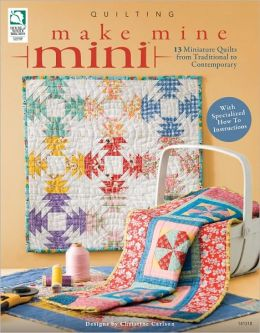 Make Mine Mini: 13 Miniature Quilts from Traditional to Contemporary