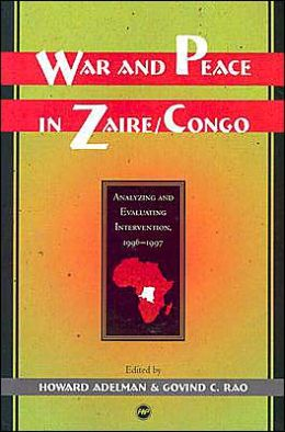 War and Peace in Zaire/Congo: Analyzing and Evaluating Intervention, 1996-1997