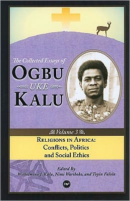 Religions in Africa: Conflicts, Politics and Social Ethics: The Collected Essays of Ogbu Uke Kalu Volume 3