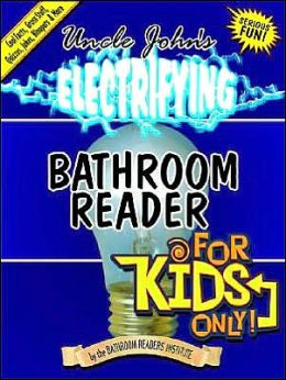 Uncle John's Electrifying Bathroom Reader for Kids Only! (Bathroom Readers Institute Series)