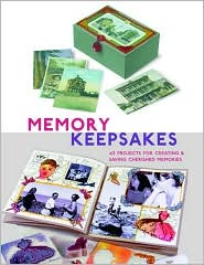 Memory Keepsakes: 43 Projects for Creating and Saving Cherished Memories