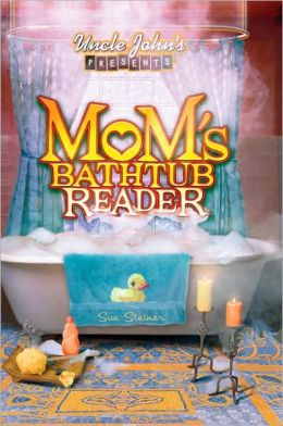 Uncle John's Presents: Mom's Bathtub Reader