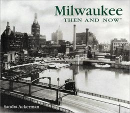 Milwaukee Then and Now