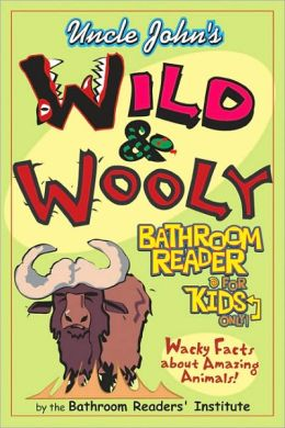 Uncle John's Wild and Woolly Bathroom Reader for Kids Only