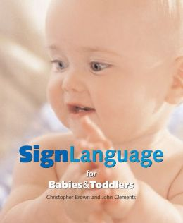 Sign Language for Babies and Toddlers: Communicate with Your Child Before They Can Speak