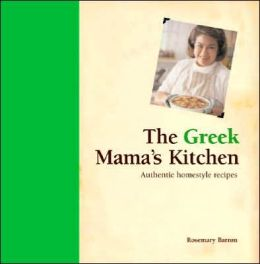 The Greek Mama's Kitchen: 100 Authentic Homestyle Recipes