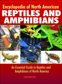 Encyclopedia of North American Reptiles and Amphibians: An Essential Guide to Reptiles and Amphibians of North America