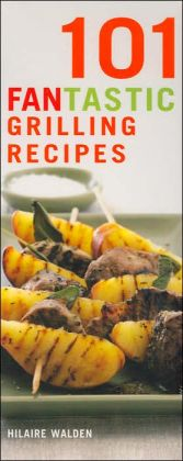 101 Fantastic Grilling Recipes