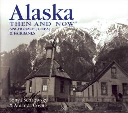 Alaska Then and Now: Anchorage, Juneau, and Fairbanks